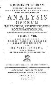 Analysis Operum SS. Patrum, Et Scriptorum Ecclesiasticorum: Continens Opera Eusebii Pamphili Caesareae Palestinae Episcopi, Volume 8
