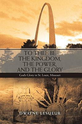 To Thee Be the Kingdom  the Power  and the Glory