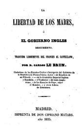 La libertad de los mares, ó El gobierno ingles descubierto. Traducida libremente del frances al castellano, por D. Carlos Le Brun
