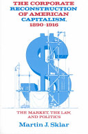 The Corporate Reconstruction of American Capitalism, 1890-1916