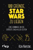 100 Gr  nde  Star Wars zu lieben PDF