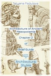 Architecture of Ancient Mesopotamia: Chapter 2 of Brief Guide to the History of Architectural Styles