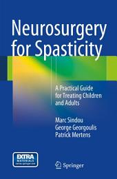 Neurosurgery for Spasticity: A Practical Guide for Treating Children and Adults