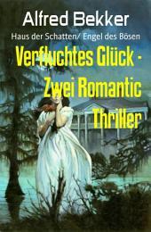 Verfluchtes Glück - Zwei Romantic Thriller: Haus der Schatten/ Engel des Bösen