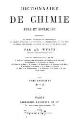 Dictionnaire de chimie pure et appliqueée, comprenant: la chimie organique et inorganique, la chimie appliquée à l'industrie, à l'agriculture et aux arts, la chimie analytique, la chimie physique et la minéralogie par Ad. Wurtz: S-Z, Volume3