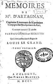 Memoires de mr. d'Artagnan: capitaine lieutenant de la premiere compagnie des mousquetaires du roi, contenant quantité de choses particulieres et secrettes qui se sont passées sous le regne de Louis le Grand, Volume1