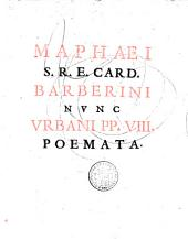Maphaei S.R.E. card. Barberini nunc Urbani P.P. VIII. Poemata