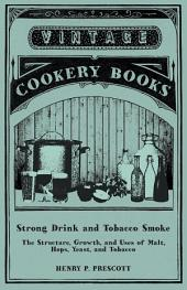 Strong Drink and Tobacco Smoke - The Structure, Growth, and Uses of Malt, Hops, Yeast, and Tobacco