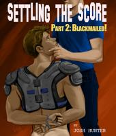 Settling the Score -- Part 2: Blackmailed! (straight to gay BDSM erotica)