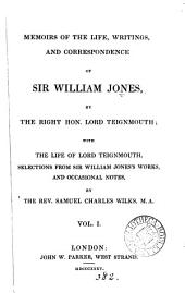 Memoirs of the life, writings and correspondence of sir William Jones, by lord Teignmouth. With the life of lord Teignmouth, and notes, by S.C. Wilks: Volume 1