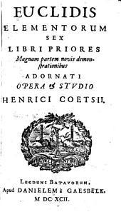 Euclidis Elementorum sex libri priores: magnam partem novis demonstrationibus adornati