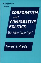 Corporatism and Comparative Politics: The Other Great Ism