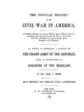 The Popular History of the Civil War in America, 1861-1865: A Complete Narrative of Events, Military, Naval, Political and Congressional, that Occurred During the War for the Union, with Full Information as to the Causes which Brought on the Rebellion, to which is Appended a Sketch of the Grand Army of the Republic; Also, a Collection of Anecdotes of the Rebelion