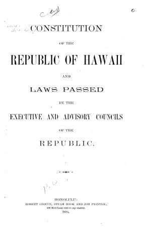 Constitution of the Republic of Hawaii and Laws Passed by the Executive and Advisory Councils of the Republic