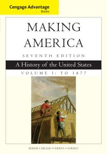 Cengage Advantage Books  Making America  Volume 1 To 1877  A History of the United States PDF