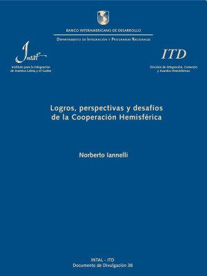 Logros  perspectivas y desaf  os de la cooperaci  n hemisf  rica  Occasional Paper ITD   Documento de Divulgaci  n ITD   n  38  PDF