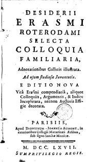Desiderii Erasmi Roterdami Selecta colloquia familiaria: Adnotationibus Gallicis illustrata : Ad usum studiosae juventutis