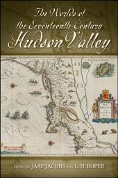 The Worlds of the Seventeenth-Century Hudson Valley