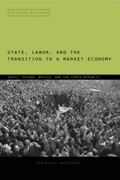 State, Labor, and the Transition to a Market Economy: Egypt, Poland, Mexico, and the Czech Republic