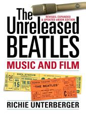The Unreleased Beatles: Music and Film (Revised & Expanded Ebook Edition)