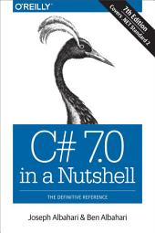 C# 7.0 in a Nutshell: The Definitive Reference