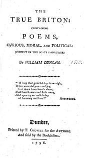 The True Briton: Containing Poems Curious, Moral, and Political (chiefly in the Scots Language).