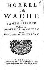 Horrel in de wacht: ofte Samen-spraeck tusschen een professor van Leyden en een doctor van Amsterdam: Volume 1