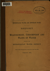 Report on the Measurement, Consumption and Waste of Water Supplied to the Metropolitan Water District: Made Under Chapter 391 of the Acts of the Year 1902. February, 1904