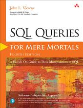 SQL Queries for Mere Mortals: A Hands-On Guide to Data Manipulation in SQL, Edition 4