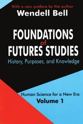 Foundations of Futures Studies, Volume 1: Human Science for a New Era