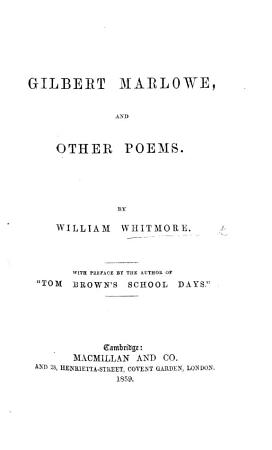Gilbert Marlowe and other poems  With a preface by the author of    Tom Brown s School Days     T  Hughes   PDF