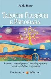 Tarocchi Fiabeschi e Psicofiaba: Strumenti e metodologie per il Counselling espressivo, simbolico, archetipico, immaginale