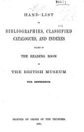 Hand-list of Bibliographies, Classified Catalogues, and Indexes Placed in the Reading Room of the British Museum for Reference