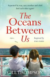 The Oceans Between Us A Gripping And Heartwrenching Novel Of A Mother S Search For Her Lost Child After Ww2 Book PDF