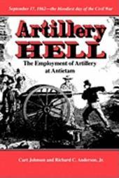 Artillery Hell: The Employment of Artillery at Antietam