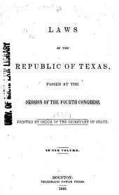 Laws of the Republic of Texas Passed at the Session of the Fourth Congress