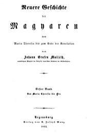 Geschichte der Magyaren: ¬Bd. ¬4, Neuere Geschichte der Magyaren von Maria Theresia bis zum Ende der Revolution ; Bd. 1, Von Maria Theresia bis 1748. 4