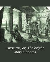 Arcturus, Or, The Bright Star in Bootes: An Easy Guide to Science