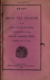 An Act to Amend the Charter of the City of New York, Passed April 2, 1849, with the Amendments Thereto, Passed July 11, 1851