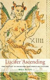 Lucifer Ascending: The Occult in Folklore and Popular Culture