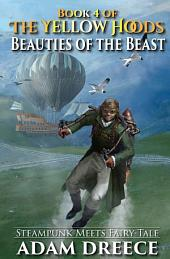 Beauties of the Beast (The Yellow Hoods #4): An Emergent Steampunk & Fairy Tale Infused Series