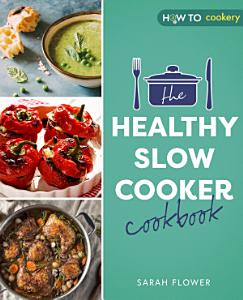 The Healthy Slow Cooker Cookbook Book