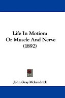 Life in Motion  Or Muscle and Nerve  1892  Book
