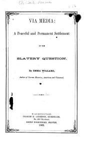 Via Media: A Peaceful and Permanent Settlement of the Slavery Question