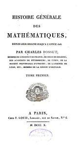 Histoire générale des mathématiques depuis leur origine jusqu'à l'année 1808: Volume1