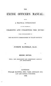 The Excise Officer's Manual: Being a Practical Introduction to the Business of Charging and Collecting the Duties Under the Management of Her Majesty's Commissioners of Inland Revenue