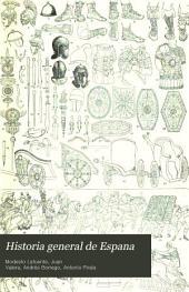 Historia general de Espana: desde los tiempos primitivos hasta la muerte de Fernando VII, Volumen 1