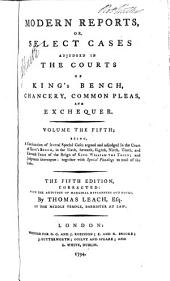 Modern Reports: Or, Select Cases Adjudged in the Courts of King's Bench, Chancery, Common Pleas, and Exchequer ... [1663-1755], Volume 5