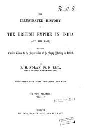 The Illustrated History of the British Empire in India and the East, from the Earliest Times to the Suppression of the Sepoy Mutiny in 1859: Part 1