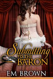 Submitting to the Baron: A Romantic Historical Erotica